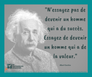 """""""N'essayez pas de devenir un homme qui a du succès. Essayez de devenir un homme qui a de la valeur.""""  Albert Einstein"""